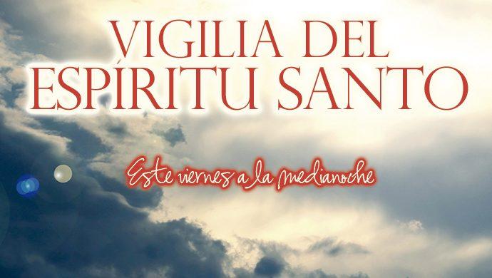 Participe este viernes 13 de la Vigilia del Espíritu Santo