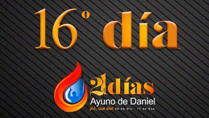 Ayuno de Daniel – 16° día