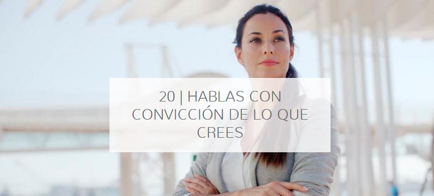 20 – Hablas con convicción de lo que crees