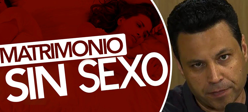 Matrimonio SIN SEXO: Marido se desahoga y escucha la solución