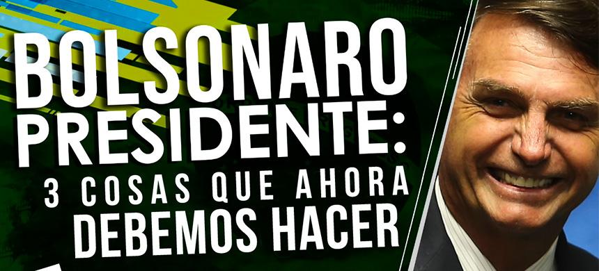 Bolsonaro presidente: 3 cosas que ahora debemos hacer