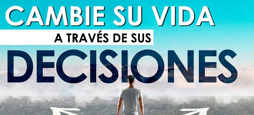 Cambie su vida por las decisiones que toma