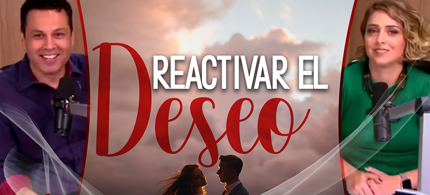 3 pasos para reactivar el deseo en tu matrimonio