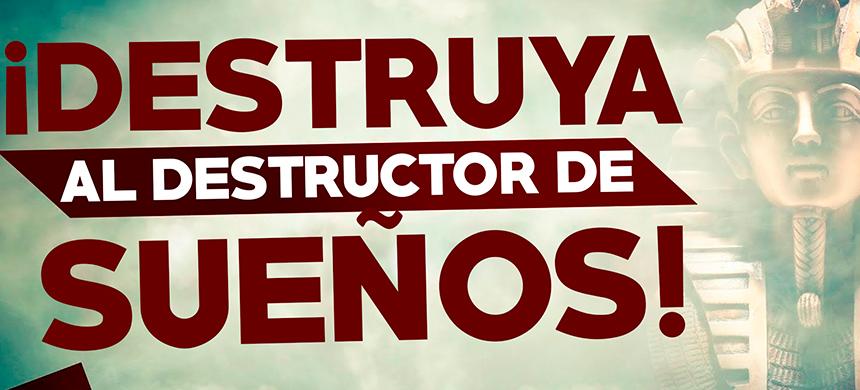 ¡Destruya al DESTRUCTOR DE SUEÑOS!