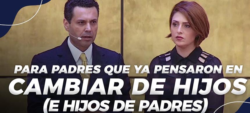 PADRES QUE YA PENSARON EN CAMBIAR DE HIJOS (E HIJOS DE PADRES)